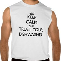 Keep Calm and Trust Your Dishwasher Sleeveless T-shirt Tank Tops
