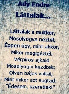 Ady Endre: Láttalak... | vers | szerelem | magyar irodalom | költő | költészet | #vers #költő #adyendre Poem Quotes, Sad Quotes, Life Quotes, Something Just Like This, Good Sentences, Love You, My Love, Love Poems, Favorite Quotes