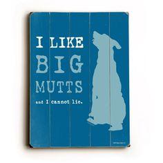 I Like Big Mutts Dog Humor Wood Sign