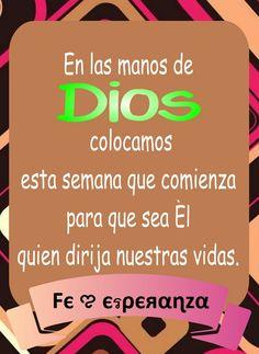 En las manos de Dios colocamos esta semana que comienza para que sea Él quien dirija nuestras vidas