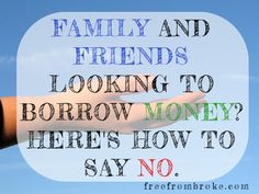 Diplomatically Say No to Friends and Family That Want to Borrow Money – 6 Tips
