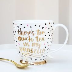 There's Too Much Tea In My Prosecco Mug -Whether you're buying for a friend, your partner, your mother or your daughter, it's important to get her a gift that she'll really treasure.