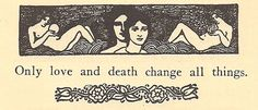 Only love and death change all things.    via http://loveyourchaos.tumblr.com/post/25810918047#