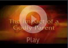 The Impact of a Godly Parent - Heart of Wisdom Homeschool Blog