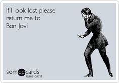 If+I+look+lost+please+return+me+to+Bon+Jovi.