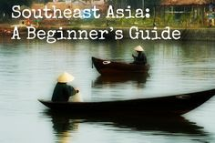 "SEA: A BEGINNER'S GUIDE. We attempt to answer ""Where should I travel?"" Advice on how to plan a trip to Southeast Asia to explore Thailand, Vietnam, Cambodia, Laos and Burma (Myanmar)."