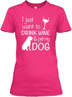 I Just Want To Drink Wine & Pet My Dog  Heliconia Women's T-Shirt Front