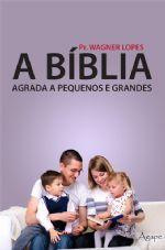 A Bíblia agrada a pequenos e grandes :: Editora Ágape