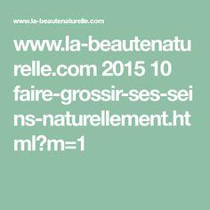 www.la-beautenaturelle.com 2015 10 faire-grossir-ses-seins-naturellement.html?m=1