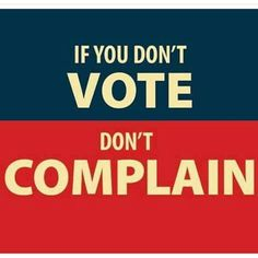 Um more like the other way around. If you VOTE don't complain because you're the ones voting these jerks in so deal with it and shut the hell up. Vote Quotes, Quotes To Live By, Political Quotes, Political Views, Political Logos, Beav, Rock The Vote, Right To Vote, The Best Is Yet To Come