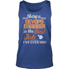Being A Devops Engineer Is The Best Job T-Shirt #gift #ideas #Popular #Everything #Videos #Shop #Animals #pets #Architecture #Art #Cars #motorcycles #Celebrities #DIY #crafts #Design #Education #Entertainment #Food #drink #Gardening #Geek #Hair #beauty #Health #fitness #History #Holidays #events #Home decor #Humor #Illustrations #posters #Kids #parenting #Men #Outdoors #Photography #Products #Quotes #Science #nature #Sports #Tattoos #Technology #Travel #Weddings #Women
