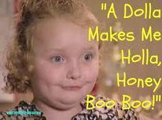 Honey Boo Boo: A dolla makes me Holla. - Google Search