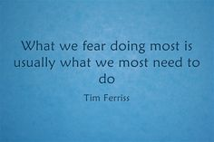 What we fear doing is what we really need to do