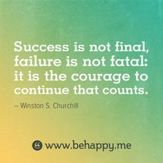 """Be happy quote.   """"Success is not final, failure is not fatal: it is the courage to continue that counts."""""""