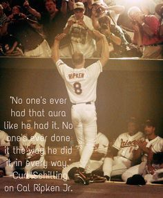 """No one's ever had that aura like he had it. No one's ever done it the way he did it, in every way."" Curt Schilling on Cal Ripken Jr."