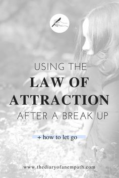 #realtalk on how to use the law of attraction after a relationship breakup, www.thediaryofanempath.com