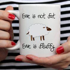 Funny Coffee Mug, Ewe Is Not Fat, Ewe Is Fluffy - White Mug - Two Sizes