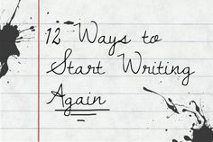 12 Ways to Start Writing Again - Tips for coming back to writing after a break