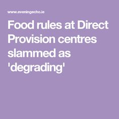 Food rules at Direct Provision centres slammed as 'degrading'
