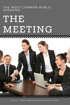 The most common public speaking: the meeting, business meeting, reasons to meet, communication, business communication, why to meet, how to plan a meeting, http://ExploringExpression.com