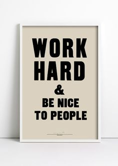 Work Hard and Be Nice poster | words to live by.