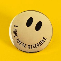 'I Hope You're Miserable' Pin (2 Colors!)
