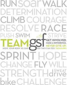 We are continually inspired by those who push their physical strength to the limits to help conquer a disease that robs children of theirs. NEVER GIVE UP. TEAM GSF >> http://TeamGSF.com