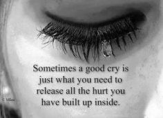 sometimes a good cry life quotes quotes quote sad hurt crying life quote cry