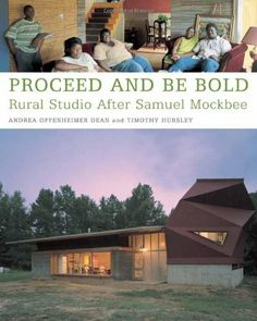Proceed and Be Bold: Rural Studio After Samuel Mockbee by Andrea Oppenheimer Dean,http://www.amazon.com/dp/1568985002/ref=cm_sw_r_pi_dp_QzKCtb0NT8C4VBXA