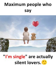 "Maximum people who say ""I'm single are actually silent lovers. Isn't it true we love people but it is not possible to have them so we hide this by saying we are single."