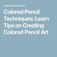 Colored Pencil Techniques: Learn Tips on Creating Colored Pencil Art