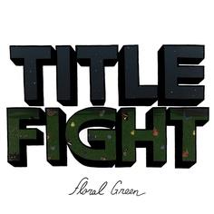 Title Fight - Floral Green    Bestia che fiqui, hc melodico evviva yuhu