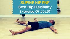 2016's BEST Hip Flexibility Exercise? [Supine Hip PNF]