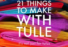 21 Things to Make with Tulle