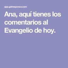 Ana, aquí tienes los comentarios al Evangelio de hoy.