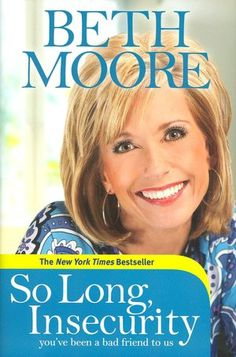 So Long, Insecurity: You've Been a Bad Friend to Us  Truly enjoyed reading another one of Beth Moore's Books!  Recommended for women and men!