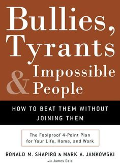 Bullies, Tyrants, and Impossible People: How to Beat Them Without Joining Them by Ronald M. Shapiro, Mark A. Jankowski, and James Dale Books About Bullying, Scum Of The Earth, Empirical Evidence, Difficult People, Having A Bad Day, Inspirational Books, Bullies, Books To Read, Ebooks