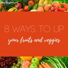 8 Ways to Up Your Fruit and Veggie Intake