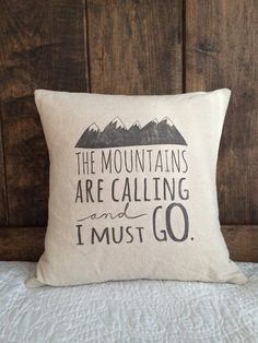 The Mountains Are Calling and I Must go pillow by FaithHomeLove