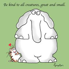 Be kind to a creatures great and small. Happy Elephant, Elephant Love, Elephant Art, Fun Facts About Animals, Sandra Boynton, Ad Of The World, Cartoon Memes, Cartoons, Kindness Quotes