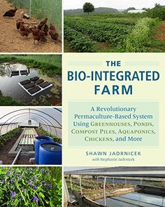 The Bio-Integrated Farm: A Revolutionary Permaculture-Based System Using Greenhouses Ponds Compost Piles Aquaponics Chickens and Aquaponics System, Hydroponics, Aquaponics Plants, Aquaponics Supplies, Hydroponic Systems, Hydroponic Gardening, Indoor Gardening, Cannabis, Rainwater Harvesting System