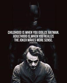 Childhood is when you idolize batman..