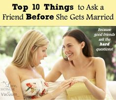 Is your friend marrying the wrong person? Top 10 questions to ask her to help her make a good decision (because that's what friends do!)