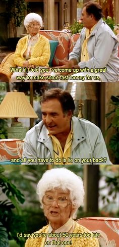 """{The Golden Girls} ~ Stan - """"What if I told you I've come up with a great way to make some fast money for us, and all you have to do is lie on your back?"""" ~ Sophia - """"I'd say you're about 50 years too late on that one!"""""""