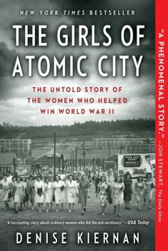 The Girls of Atomic City: The Untold Story of the Women Who Helped Win World War II Denise Kiernan Paperback 400 pages 2013 At the height of World War II, Oak Ridge, Tennessee, was home to residents, consuming more electricity than New I Love Books, Good Books, My Books, Reading Lists, Book Lists, Best Beach Reads, Beach Reading, Girl Reading, Reading Time