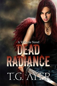 Dead Radiance (A Valkyrie Novel - Book 1) (The Valkyrie Series) by T.G. Ayer, http://www.amazon.com/dp/B00QEGRW7S/ref=cm_sw_r_pi_dp_TAcfvb1JZW3MD