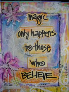 Magic only happens to those who believe.