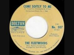 """THE FLEETWOODS- """" COME SOFTLY TO ME """" ~ This group had some beautiful voices in all of their songs, this is what today's sound is missing."""