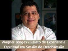 Wagner Borges - Relato de Experiência Espiritual em Sessão de Desobsessã...