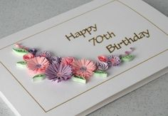 70th birthday card, quilled flowers